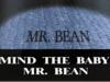 Mind The Baby Mr Bean