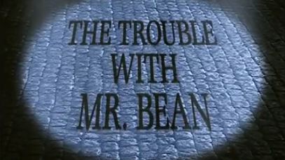 The Trouble with Mr Bean
